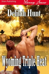 Wyoming Triple Heat ebook by Delilah Hunt