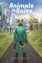 Animals in Suits eBook by Timur Raad