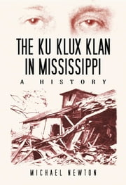 The Ku Klux Klan in Mississippi - A History ebook by Michael Newton
