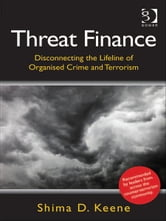 Threat Finance - Disconnecting the Lifeline of Organised Crime and Terrorism ebook by Dr Shima D Keene