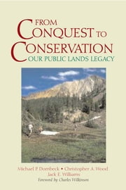 From Conquest to Conservation - Our Public Lands Legacy ebook by Michael P. Dombeck,Christopher A. Wood,Jack E. Williams