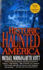 Historic Haunted America ebook by Michael Norman, Beth Scott