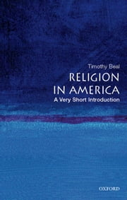 Religion in America: A Very Short Introduction ebook by Timothy Beal
