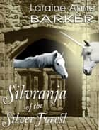 Silvranja of the Silver Forest ebook by Laraine Anne Barker