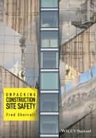 Unpacking Construction Site Safety ebook by Fred Sherratt