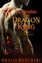 Claiming the Dragon King ebook by Amelia Hutchins