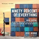 Ninety Percent of Everything - Inside Shipping, the Invisible Industry That Puts Clothes on Your Back, Gas in Your Car, and Food on Your Plate audiobook by