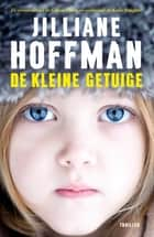De kleine getuige ebook by Jilliane Hoffman, Jan Smit