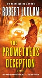 The Prometheus Deception - A Novel ebook by Robert Ludlum