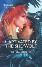 Captivated by the She-Wolf ebook by Kristal Hollis