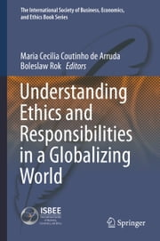 Understanding Ethics and Responsibilities in a Globalizing World ebook by Maria Cecilia Coutinho de Arruda, Boleslaw Rok