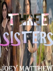 Three Sisters ebook by Joey Matthew