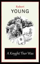 A Knyght Ther Was ebook by Robert Young