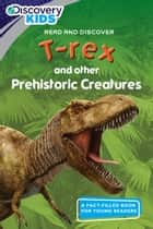 Discovery Kids Readers: T-rex and Other Prehistoric Creatures ebook by Tom Donegan