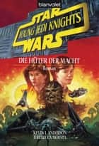Star Wars. Young Jedi Knights 1. Die Hüter der Macht ebook by Kevin J. Anderson, Manfred Weinland