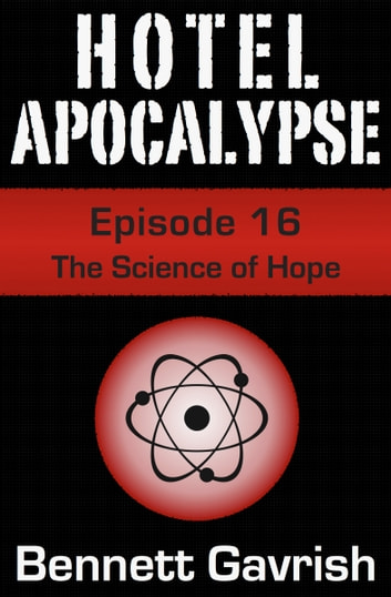 Hotel Apocalypse #16: The Science of Hope ebook by Bennett Gavrish