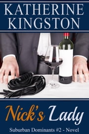 Nick's Lady - Suburban Dominants, #2 ebook by Katherine Kingston