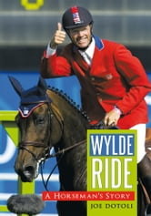 Wylde Ride - A Horseman's Story ebook by Joe Dotoli
