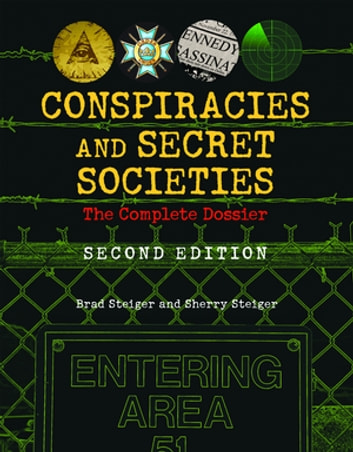 Conspiracies and Secret Societies - The Complete Dossier eBook by Brad Steiger,Sherry Steiger