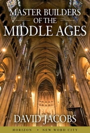 Master Builders of the Middle Ages ebook by David Jacobs