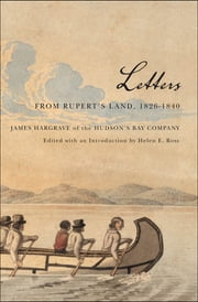 Letters from Rupert's Land, 1826-1840 - James Hargrave of the Hudson's Bay Company ebook by James Hargrave,Helen Ross