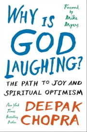 Why Is God Laughing? - The Path to Joy and Spiritual Optimism ebook by Deepak Chopra, Mike Myers