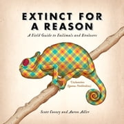 Extinct for a Reason - A Field Guide to Failimals and Evolosers ebook by Scott Cooney,Aaron Adler