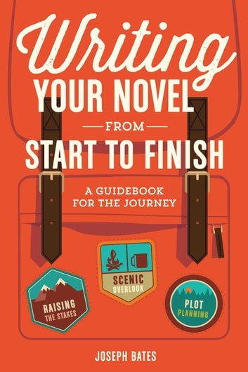 Writing Your Novel from Start to Finish - A Guidebook for the Journey ebook by Joseph Bates