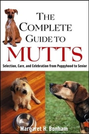 The Complete Guide to Mutts - Selection, Care and Celebration from Puppyhood to Senior ebook by Margaret H. Bonham