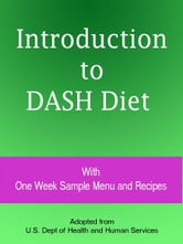 Introduction to DASH Diet With One Week Sample Menu and Recipes ebook by U.S. Dept of Health and Human Services