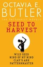 Seed to Harvest - the complete Patternist series from the New York Times bestselling author ebook by