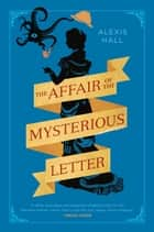 The Affair of the Mysterious Letter ebook by Alexis Hall