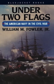 Under Two Flags - The American Navy in the Civil War ebook by William M. Fowler