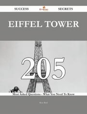 Eiffel Tower 205 Success Secrets - 205 Most Asked Questions On Eiffel Tower - What You Need To Know ebook by Rose Reid