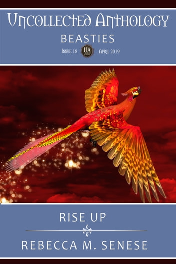 Rise Up - Uncollected Anthology: Beasties ebook by Rebecca M. Senese