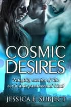 Cosmic Desires ebook by Jessica E. Subject