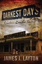 Darkest Days:  A Southern Zombie Tale ebook by James Layton