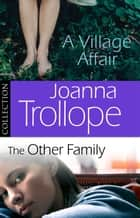 Joanna Trollope: The Other Family & A Village Affair - Ebook Bundle ebook by Joanna Trollope