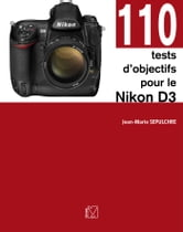 110 tests d'objectifs pour le Nikon D3 ebook by Jean-Marie Sepulchre