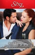 The Millionaire's Proposition ebook by Avril Tremayne