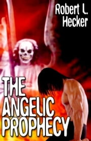 The Angelic Prophecy ebook by Hecker, Robert L.