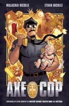 Axe Cop Volume 1 ebook by Malachai Nicollle, Various