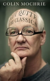 Not QUITE The Classics ebook by Colin Mochrie