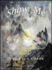 Show Me Don't Tell Me ebooks: Book Twenty - Sumi-e II ebook by Kobo.Web.Store.Products.Fields.ContributorFieldViewModel