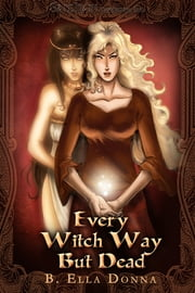 Every Witch Way But Dead ebook by B. Ella Donna