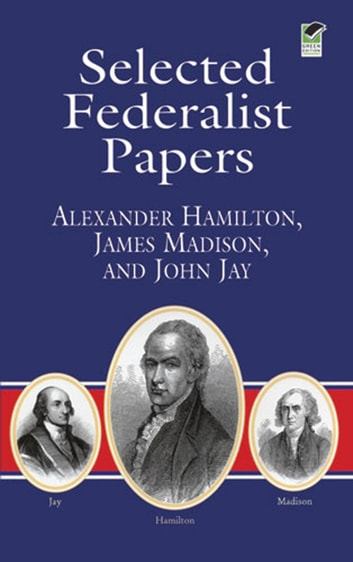 Selected Federalist Papers ebook by John Jay,Alexander Hamilton,James Madison