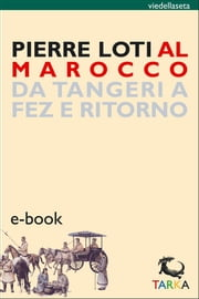 Al Marocco ebook by Pierre Loti