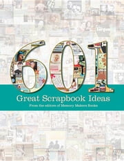 601 Great Scrapbook Ideas ebook by Memory Makers