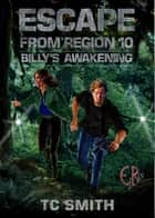 Escape from Region 10 - Billy's Awakening ebook by TC Smith