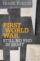 First World War - Still No End in Sight ebook by Professor Frank Furedi